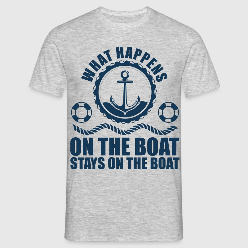What happens on the boat... Stays on the boat  T-Shirts - Men's T-Shirt