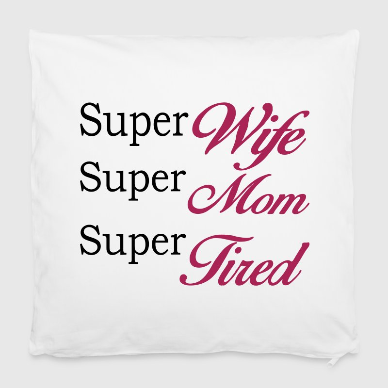 Super Mom Super Wife Super Tired - Pillowcase 40 x 40 cm