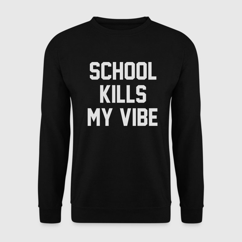 School kills my vibe Hoodies & Sweatshirts - Men's Sweatshirt