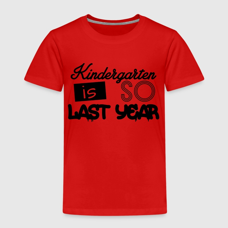 Kindergarten is SO last year Shirts - Kids' Premium T-Shirt