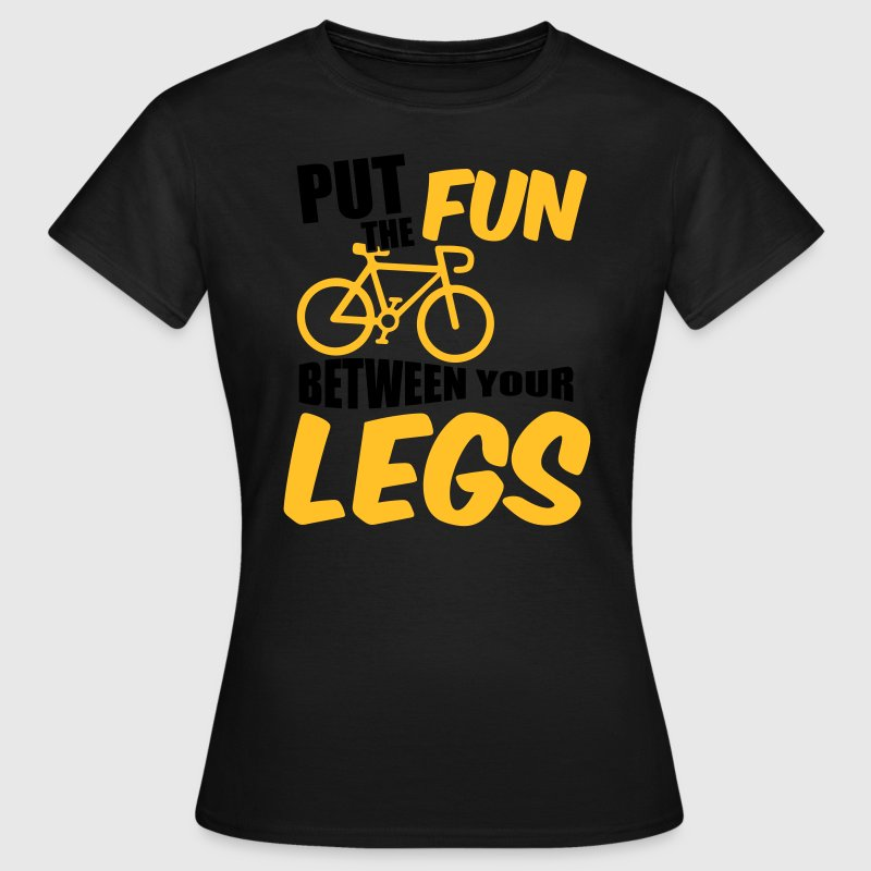 Put the fun between your legs T-Shirts - Frauen T-Shirt
