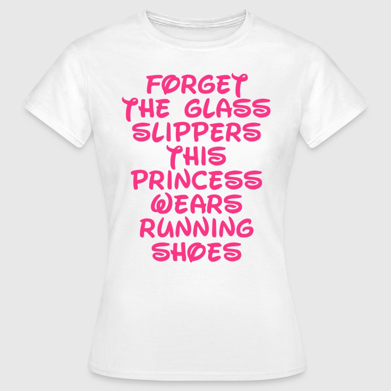 Forget The Glass Slippers  T-Shirts - Women's T-Shirt