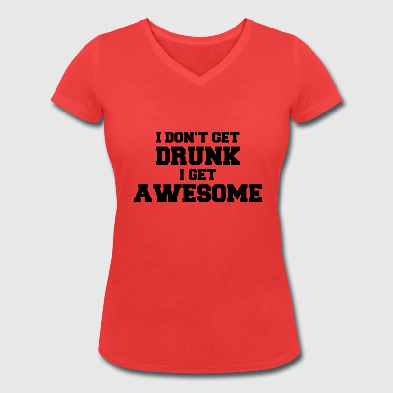 I don't get drunk, I get awesome T-Shirts - Women's Organic V-Neck T-Shirt by Stanley & Stella