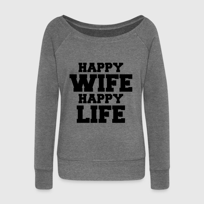Happy Wife - Happy Life Hoodies & Sweatshirts - Women's Boat Neck Long Sleeve Top