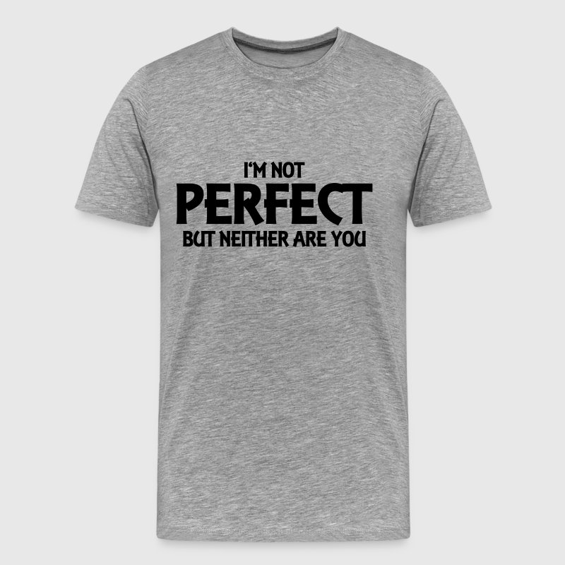 I'm not perfect - but neither are you! T-Shirts - Men's Premium T-Shirt