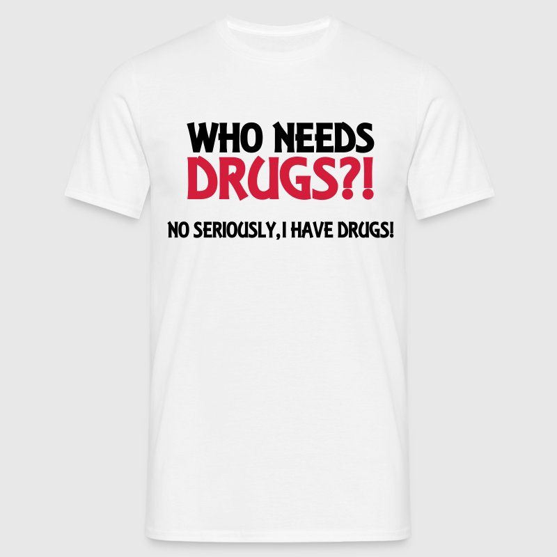 Who needs drugs?! Tee shirts - T-shirt Homme