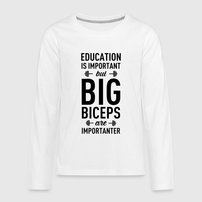 Education Is Important But Big Biceps Is... Long Sleeve Shirts - Teenagers' Premium Longsleeve Shirt
