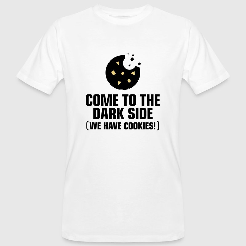 Come to the dark side. We have cookies! T-Shirts - Men's Organic T-shirt