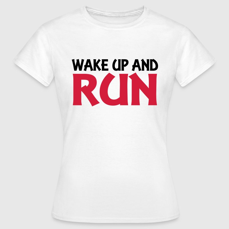 Wake up and run T-Shirts - Frauen T-Shirt