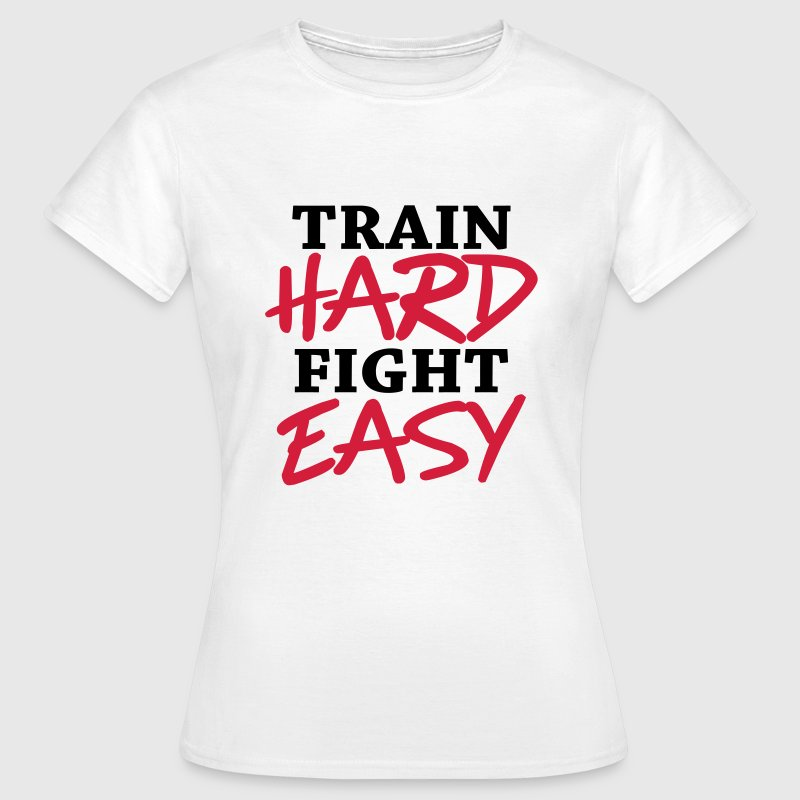Train hard - Fight easy T-Shirts - Women's T-Shirt