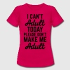 I Can't Adult Today Camisetas - Camiseta mujer