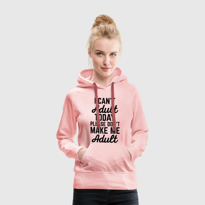 I Can't Adult Today Sweat-shirts - Sweat-shirt à capuche Premium pour femmes