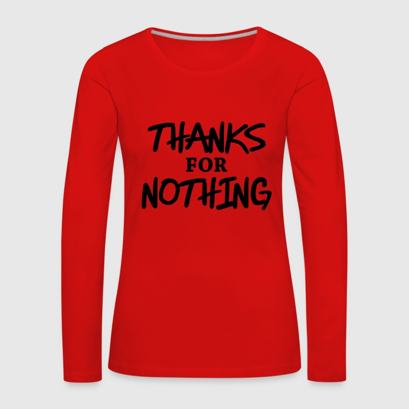 Thanks for nothing Long Sleeve Shirts - Women's Premium Longsleeve Shirt