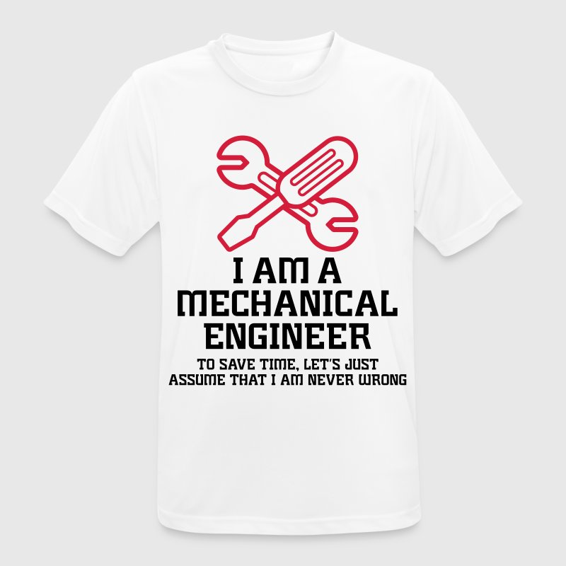 I am an engineer and I m always right! T-Shirts - Men's Breathable T-Shirt