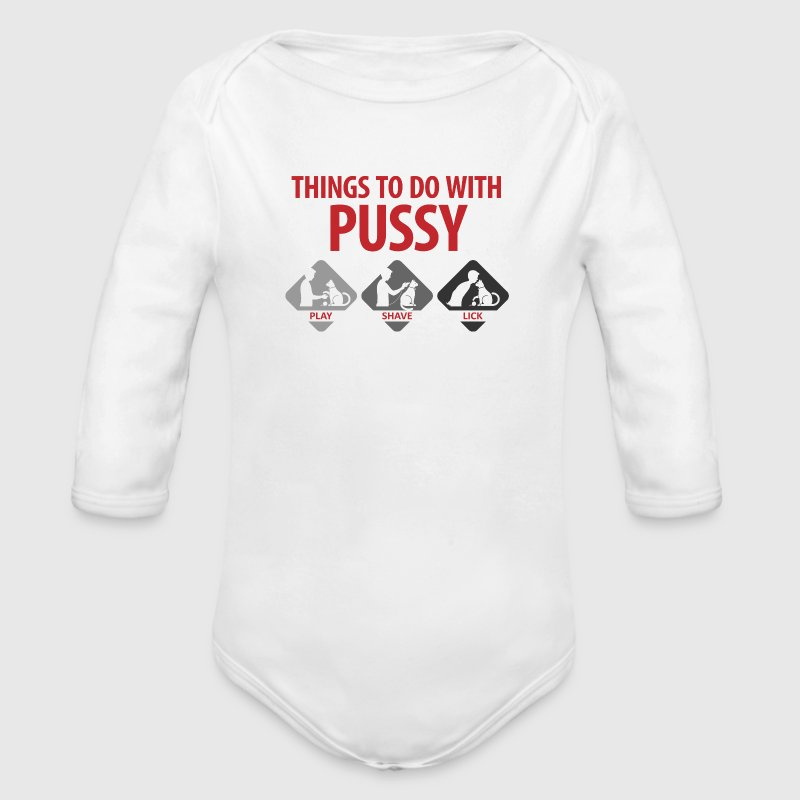 Things that you can do with a pussy. Baby Bodysuits - Longlseeve Baby Bodysuit