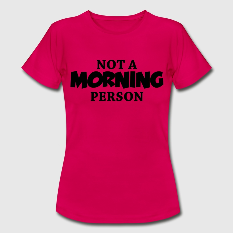 Not a morning person T-shirts - Vrouwen T-shirt