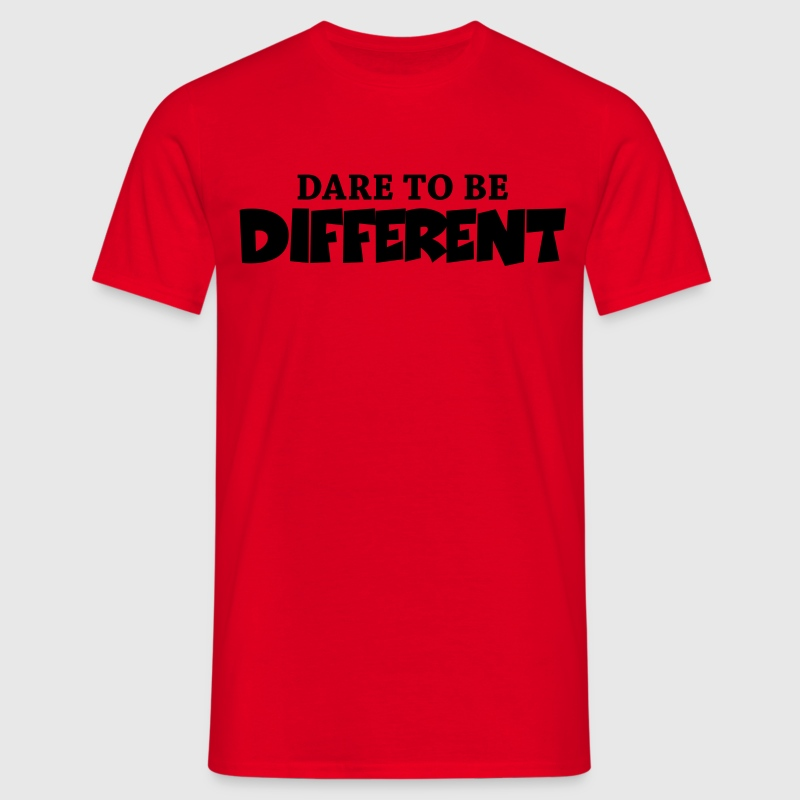 Dare to be different! T-Shirts - Männer T-Shirt