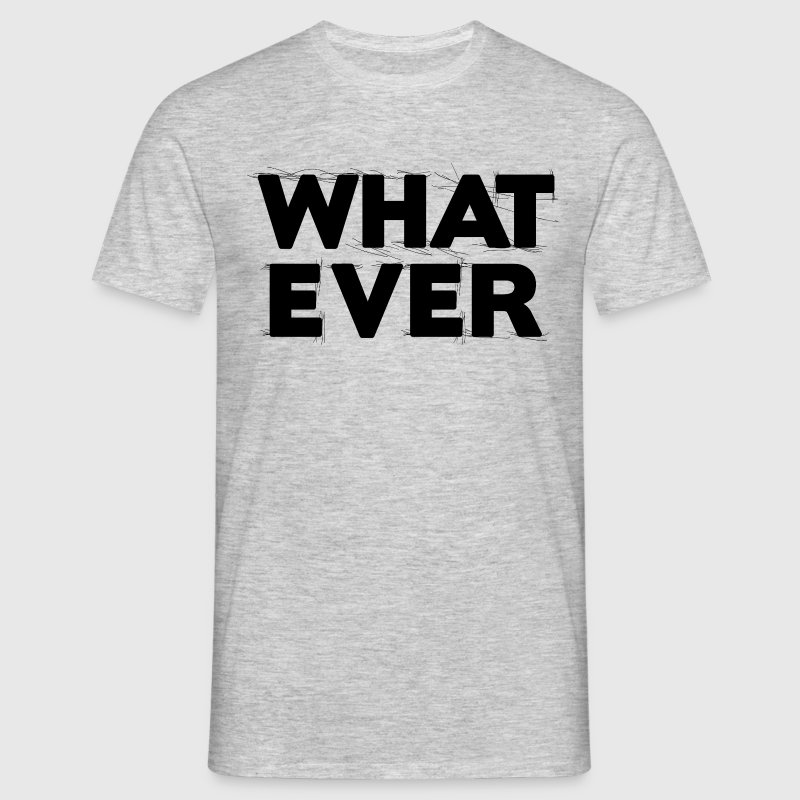 Whatever 1 Tee shirts - T-shirt Homme