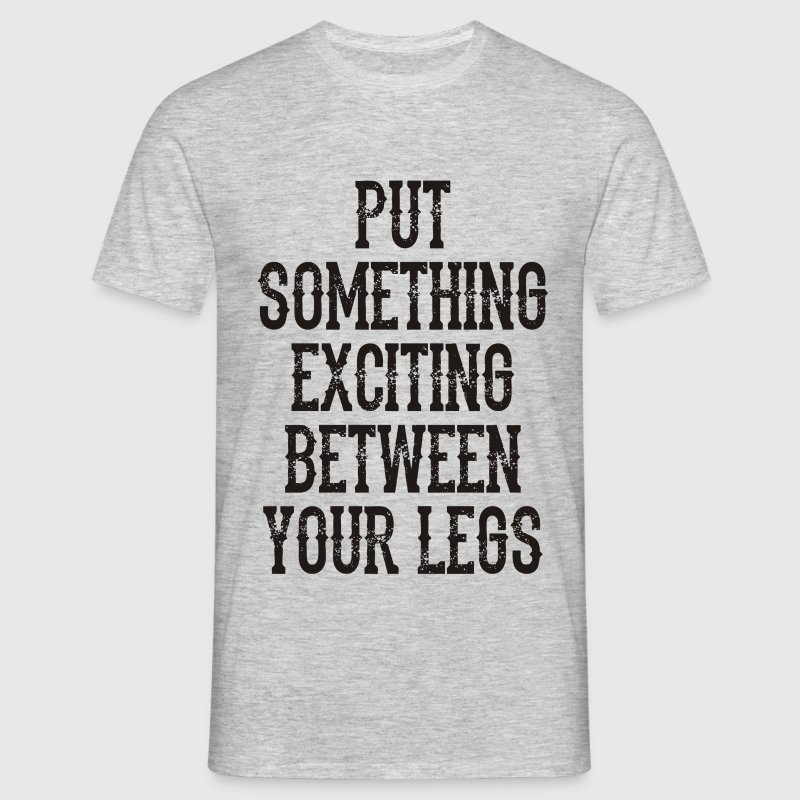 SOMETHING EXCITING BETWEEN LEGS MEN T-SHIRT - Men's T-Shirt