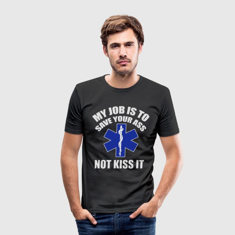 My job is to save your ass not kiss it - Paramedic Tee shirts - Tee shirt près du corps Homme