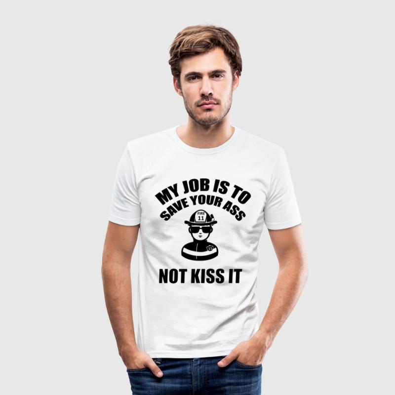 My job is to save your ass not kiss it T-Shirts - Männer Slim Fit T-Shirt