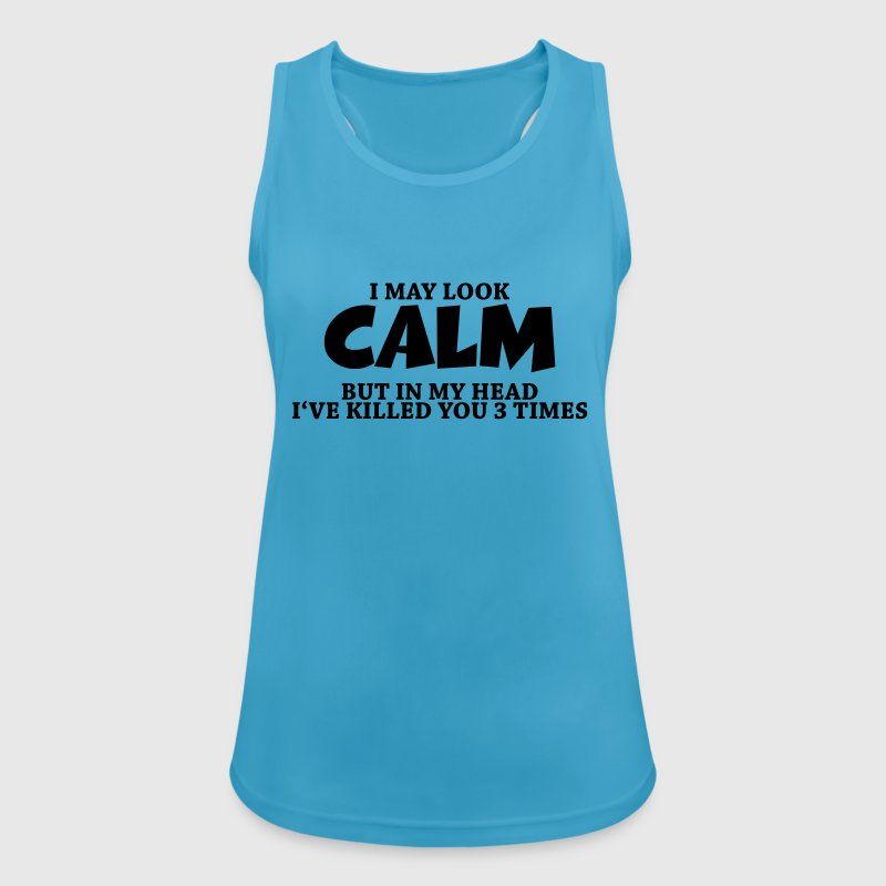 I may look calm, but in my head... Tops - Women's Breathable Tank Top