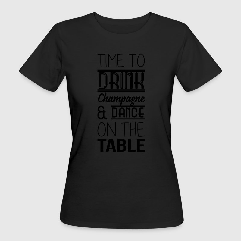 Time to drink champagne and dance on the table T-Shirts - Frauen Bio-T-Shirt