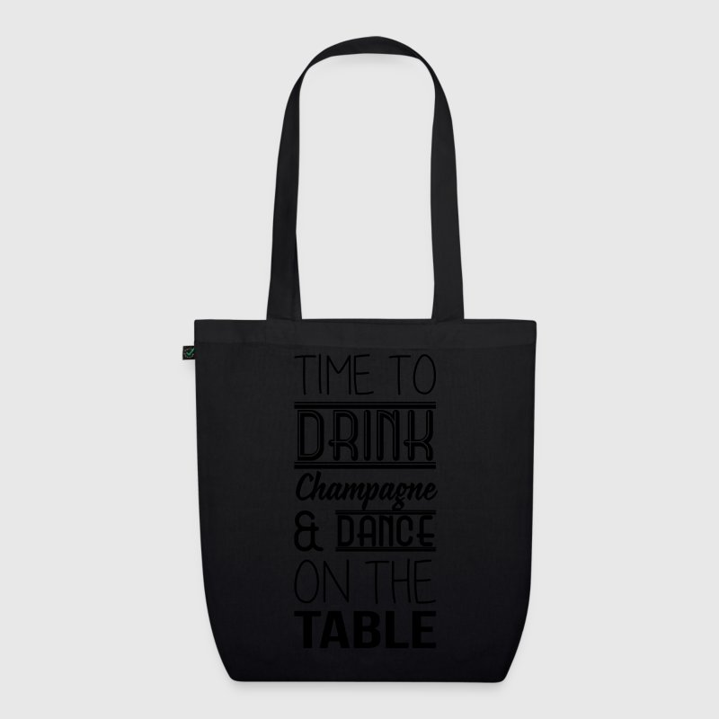 Time to drink champagne and dance on the table Bags & Backpacks - EarthPositive Tote Bag