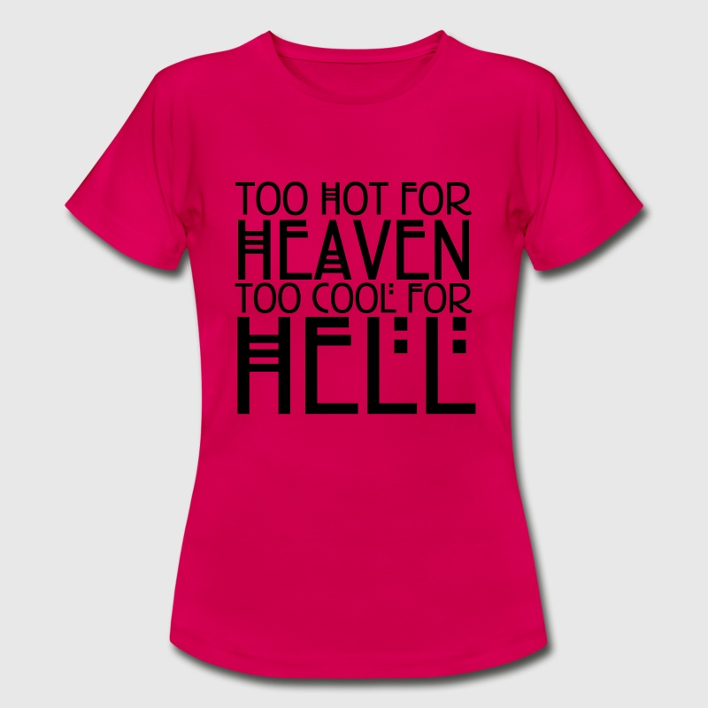 Too hot for heaven too cool for hell T-Shirts - Women's T-Shirt