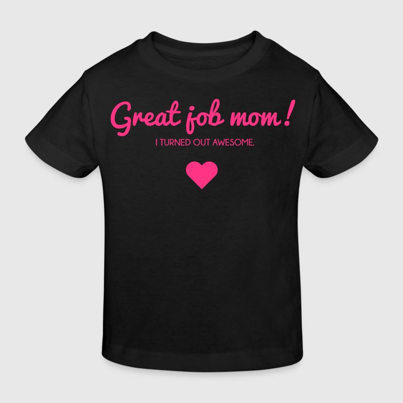 Muttertag: I turned out awesome. Good job mom Shirts - Kids' Organic T-shirt