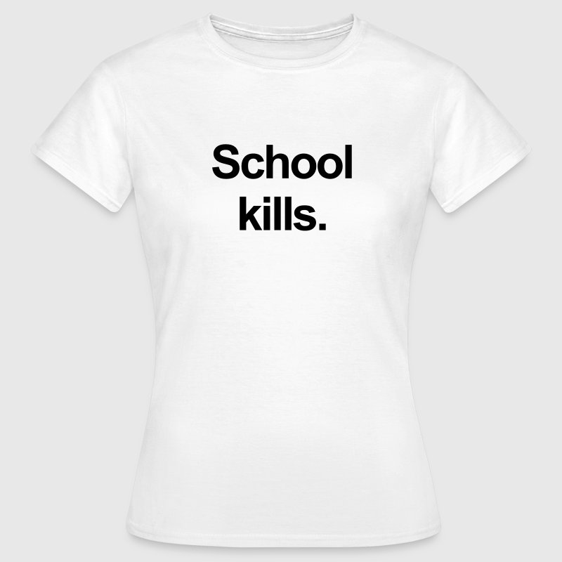 school kills T-Shirts - Frauen T-Shirt