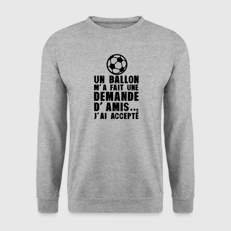 ballon foot demande amis accepte humour Sweat-shirts - Sweat-shirt Homme