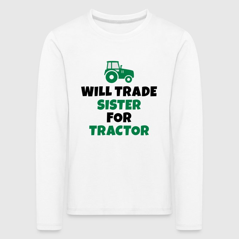 Will trade sister for tractor Long Sleeve Shirts - Kids' Premium Longsleeve Shirt