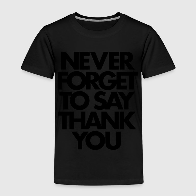 Never Forget To Say Thank You  T-Shirts - Kinder Premium T-Shirt