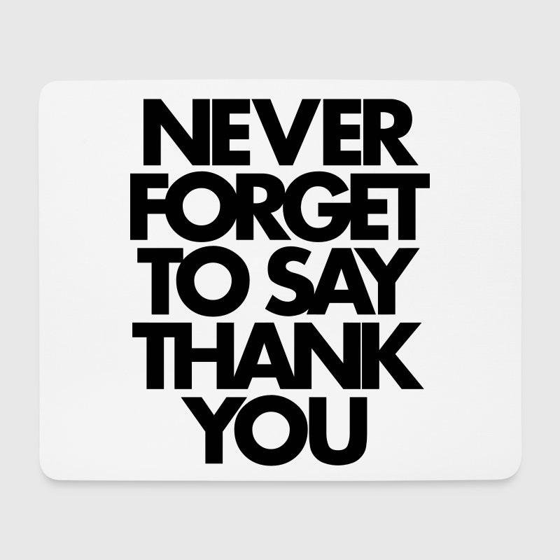 Never Forget To Say Thank You  Other - Mouse Pad (horizontal)