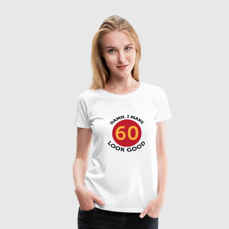 Damn! Look at me, I am 60 years old! T-Shirts - Women's Premium T-Shirt