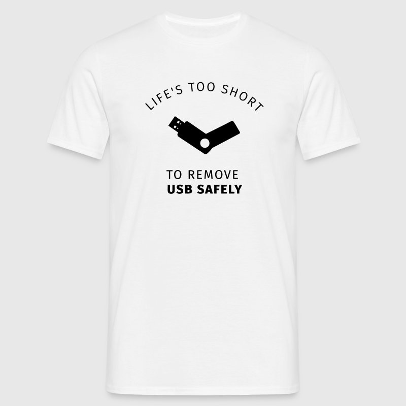 Life Is Too Short to Remove USB Safely T-Shirts - Men's T-Shirt