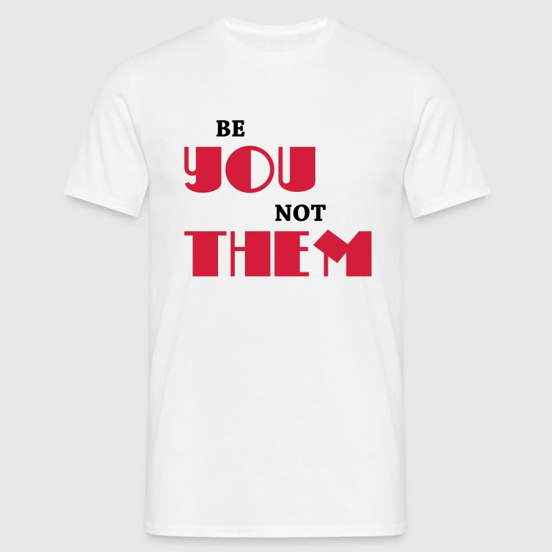 Be you, not them T-skjorter - T-skjorte for menn