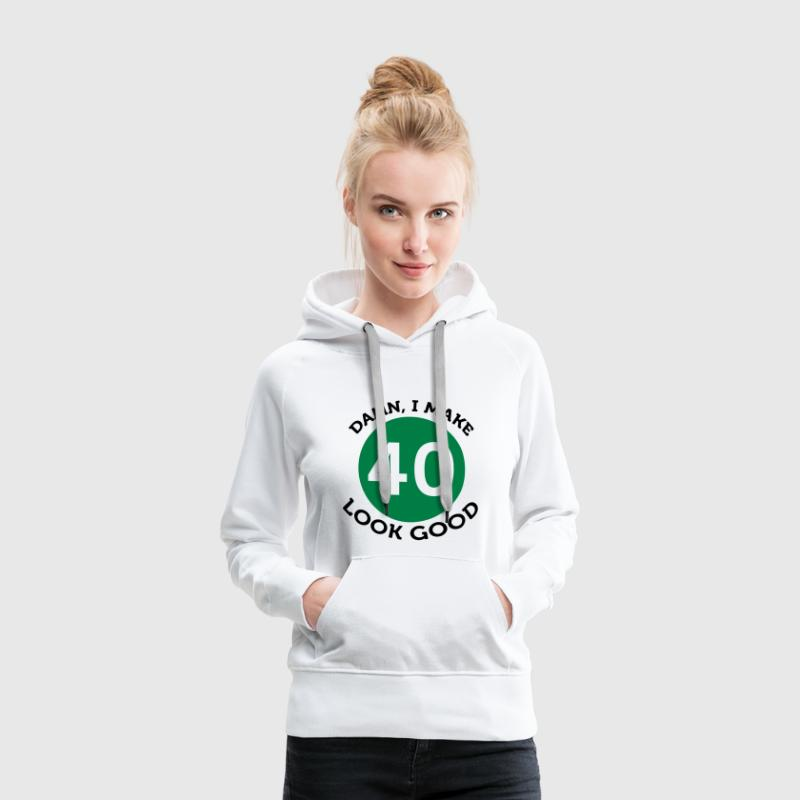 Damn! Look at me, I m 40 years old! Hoodies & Sweatshirts - Women's Premium Hoodie