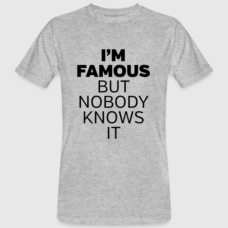 I'm Famous But Nobody Knows It T-Shirts - Männer Bio-T-Shirt