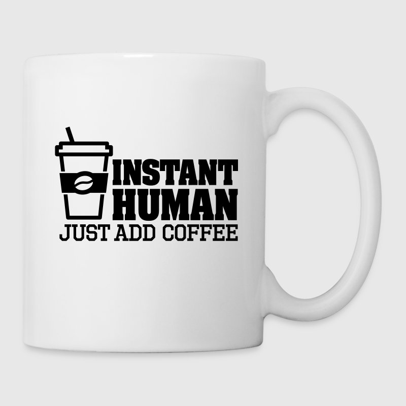 Instant human just add coffee Mugs & Drinkware - Mug