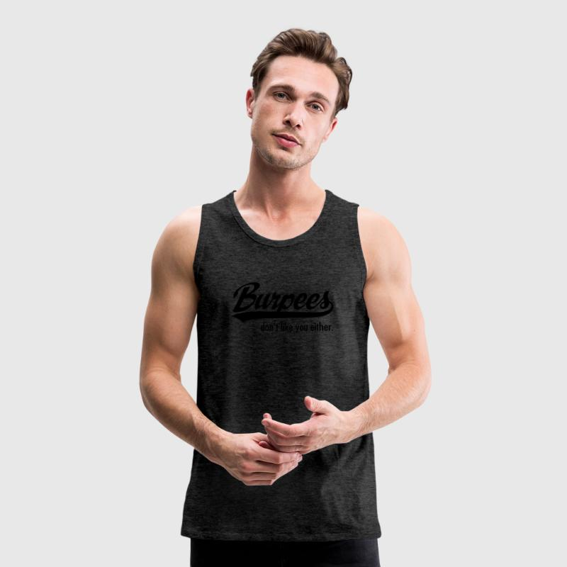 Burpees Don't Like You Either. Tank Tops - Men's Premium Tank Top