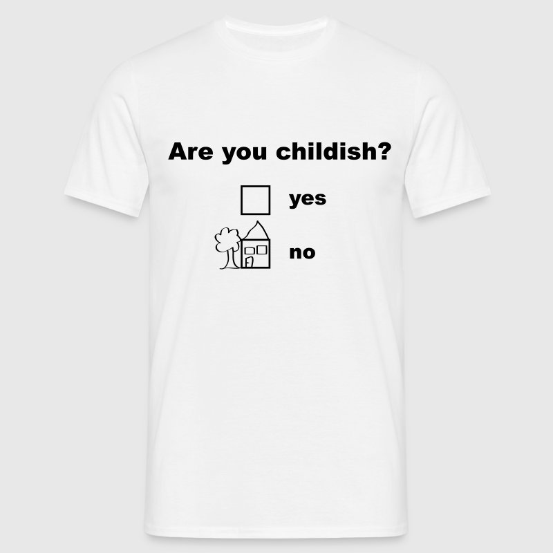 Are you childish? T-Shirts - Männer T-Shirt