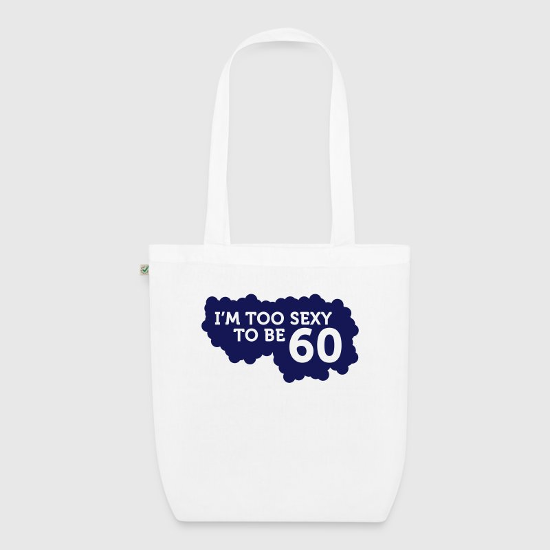 I m Too Sexy to be 60 year old! Bags & Backpacks - EarthPositive Tote Bag