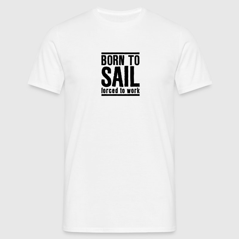 Sailing Born to Sail Forced to Work - T-shirt Homme