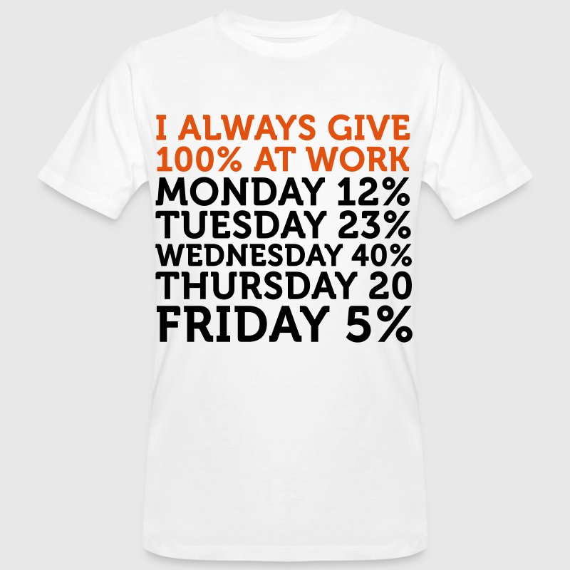 I always give 100 percent at work! T-Shirts - Men's Organic T-shirt
