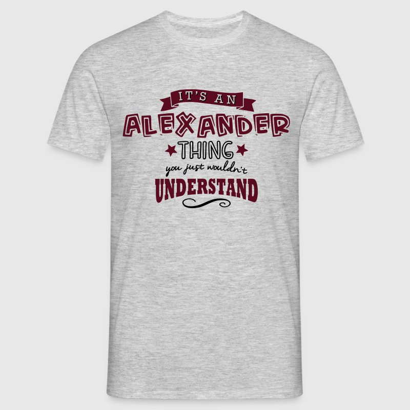 its an alexander name forename thing - Men's T-Shirt