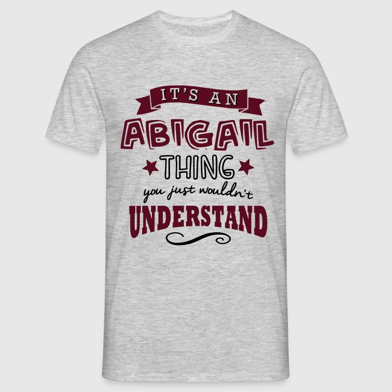 its an abigail name forename thing - Men's T-Shirt