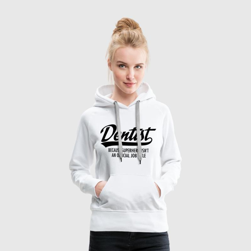 Dentist - Superhero Sweat-shirts - Sweat-shirt à capuche Premium pour femmes