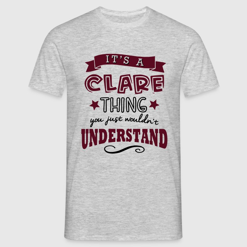 its a clare name forename thing - Men's T-Shirt